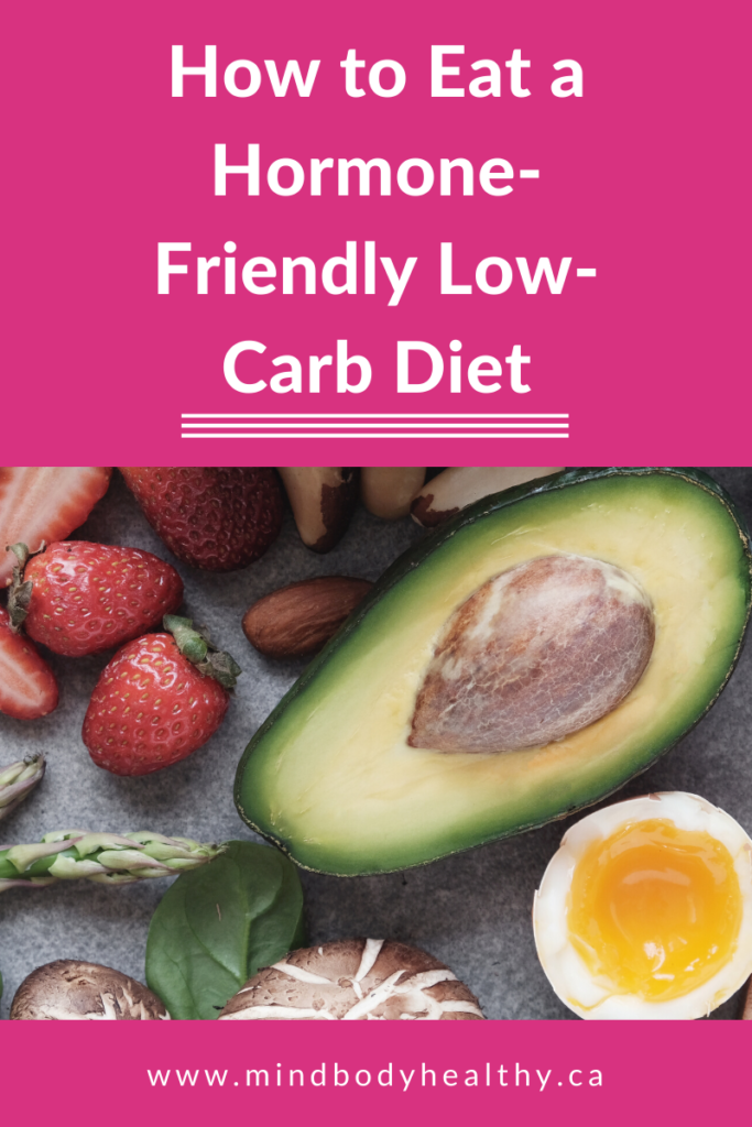 How To Eat A Hormone Friendly Low Carb Diet Mind Body Healthy